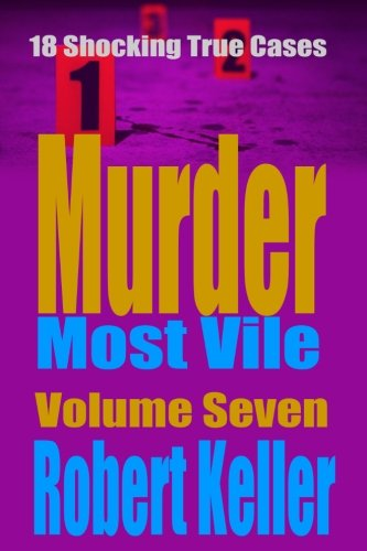 9781535195676: Murder Most Vile Volume 7: 18 Shocking True Crime Murder Cases (True Crime Murder Books)