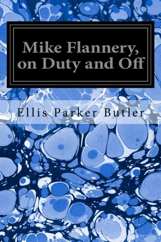 Mike Flannery, on Duty and Off (Paperback): Ellis Parker Butler