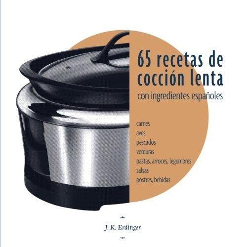 9781535200271: 65 Recetas de cocción lenta: Con ingredientes españoles (Spanish Edition)