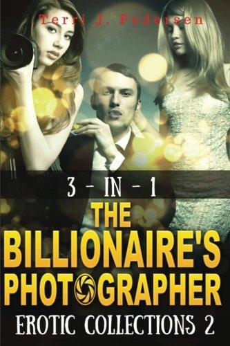 3-In-1 the Billionaire s Photographer Erotic Collections: Terri J Pedersen