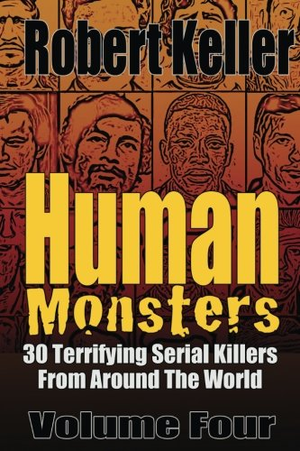 9781535211079: Human Monsters Volume 4: 30 Terrifying Serial Killers from Around the World (Serial Killer Biographies)