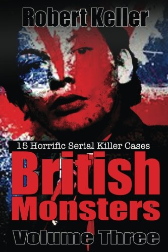 True Crime: British Monsters Vol. 3: 15: Robert Keller
