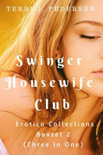 Swinger Housewife Club Erotic Collections 2 (Three: Terri J Pedersen