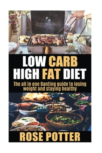Low Carb High Fat Diet: The all: Potter, Rose