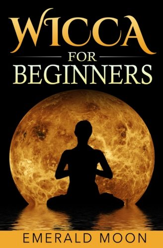 Wicca for Beginners: Moon, Emerald