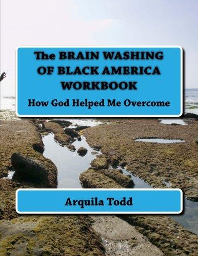 9781535223584: The BRAIN WASHING OF BLACK AMERICA WORKBOOK: How God Helped Me Overcome