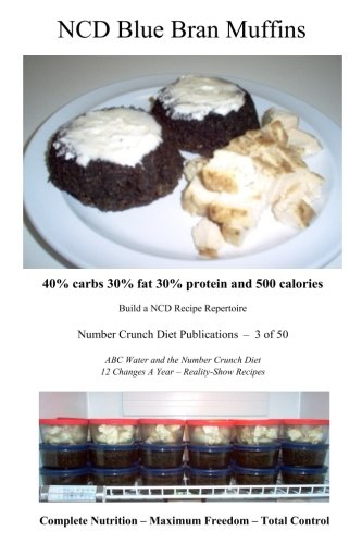 9781535227643: NCD Blue Bran Muffins: 40% carbs 30% fat 30% protein and 500 calories