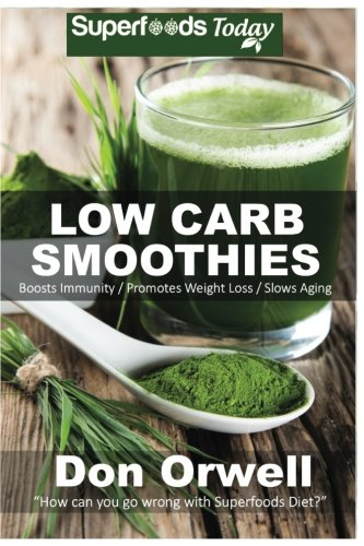 9781535228596: Low Carb Smoothies: Over 100 Quick & Easy Gluten Free Low Cholesterol Whole Foods Blender Recipes full of Antioxidants & Phytochemicals (Natural Weight Loss Transformation) (Volume 100)