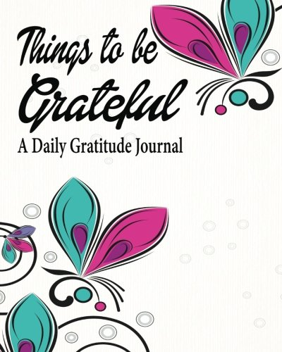 9781535228961: Things To Be Grateful ( A Daily Gratitude Journal) (The Journal & Planner Book Series)