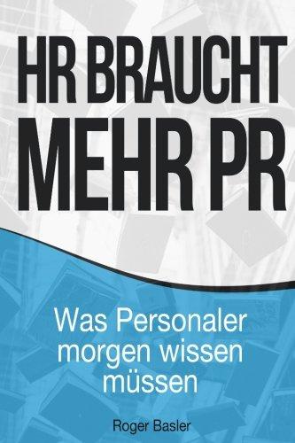9781535229029: HR braucht mehr PR: Was Personaler morgen wissen müssen (German Edition)