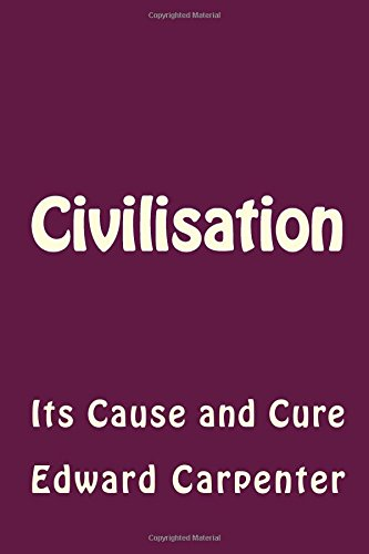 Civilisation: Its Cause and Cure (Paperback): Edward Carpenter