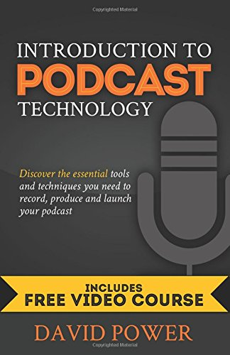 9781535229890: Introduction to Podcast Technology: Discover the essential tools and techniques you need to record, produce and launch your podcast.