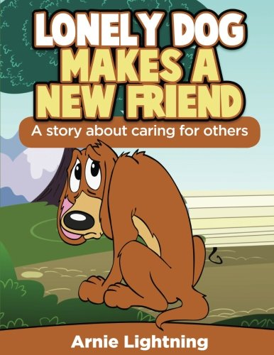 9781535236881: Lonely Dog Makes a New Friend: A Story About Caring for Others (Fun Time Early Readers)