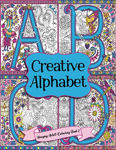 9781535237840: Amazing Adult Colouring Book 2: Creative Alphabet: A Beautiful and Relaxing, Creative Colouring Book of Stress Relieving Alphabet, Letter and Number ... (Amazing Adult Colouring Books) (Volume 2)