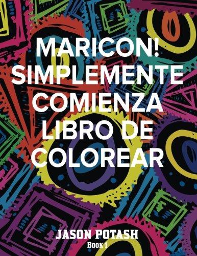 9781535245029: Maricon ! Simplemente Comienza Libro de Colorear - Book 1 (El alivio de tensión para adultos para colorear) (Spanish Edition)