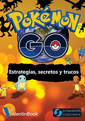 Pokémon GO: Estrategias, secretos y trucos (Spanish Edition): ValentinBook Publishing