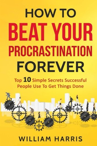 9781535255516: How To Beat Your Procrastination Forever Top 10 Simple Secrets Successful People