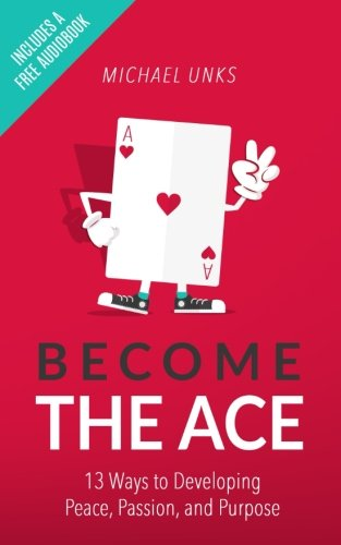 9781535256285: Become the Ace: 13 Ways to Developing Peace, Passion, and Purpose