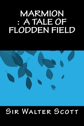 Marmion: A Tale of Flodden Field: Scott, Sir Walter