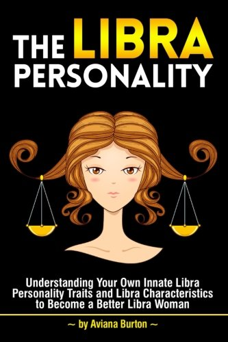 9781535268523: The Libra Personality: Understanding Your Own Innate Libra Personality Traits and Libra Characteristics to Become a Better Libra Woman