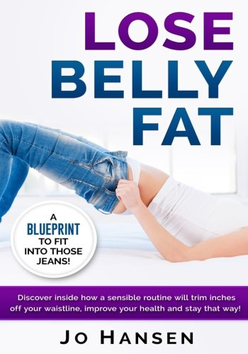 9781535272841: Lose Belly Fat: A Blueprint to Fit Into Those Jeans!