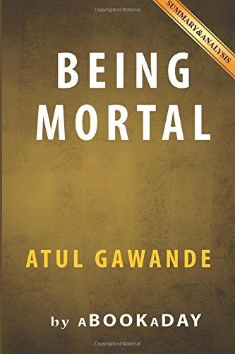 9781535281218: Being Mortal: Medicine and What Matters in the End by Atul Gawande | Summary & Analysis