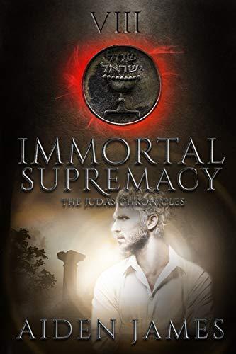 Immortal Supremacy (The Judas Chronicles) (Volume 8): Aiden James