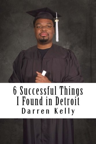 9781535287845: 6 Successful Things I Found in Detroit: How College Students Can Win