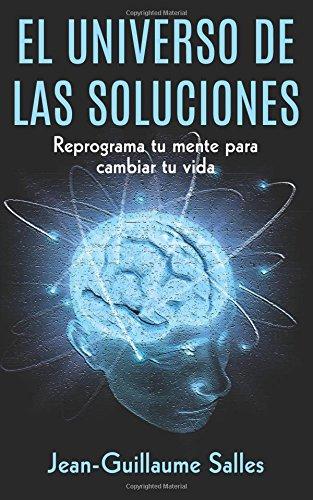 9781535288088: El Universo de la Soluciones: Reprograma tu Mente para Cambiar tu Vida