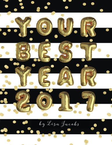 Your Best Year 2017: Productivity Workbook and Creative Business Planner: Lisa Jacobs