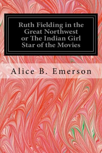 Ruth Fielding in the Great Northwest or: Emerson, Alice B.