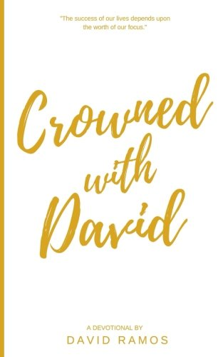 Crowned with David: 40 Devotionals to Inspire Your Life, Fuel Your Trust, and Help You Succeed in ...
