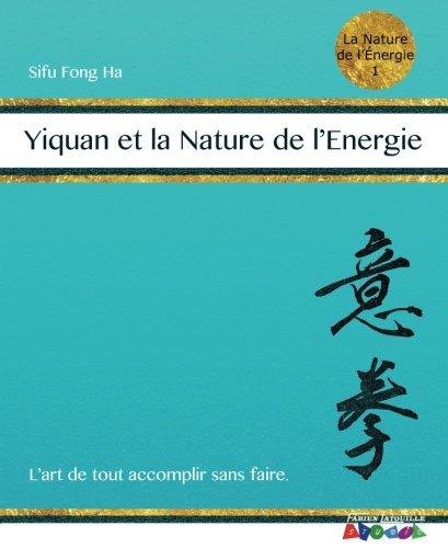 9781535295154: Yiquan et la Nature de l'Energie: L'Art de tout accomplir sans faire. (Nature de l'énergie 1) (Volume 1) (French Edition)