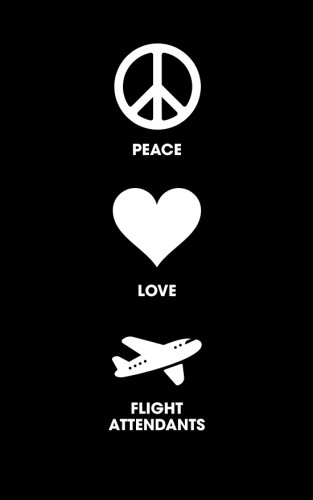9781535297066: Peace Love Flight Attendants: 120 Page, 5x8, Lined Journal Notebook