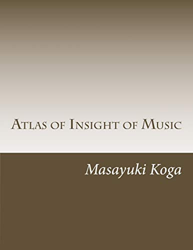 9781535298810: Atlas of Insight of Music: Pragmatic Psychology and Physiology in Music (Volume 1)