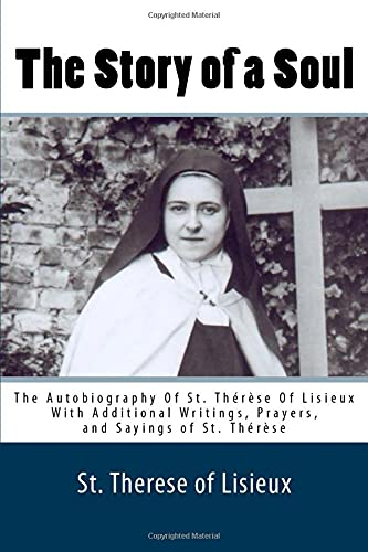 9781535299312: The Story of a Soul: The Autobiography Of St. Therese Of Lisieux With Additional Writings, Prayers, and Sayings of St. Therese