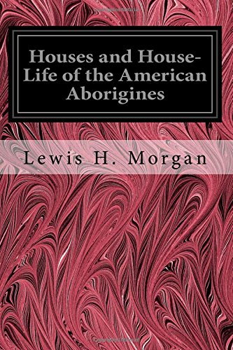 9781535308526: Houses and House-Life of the American Aborigines