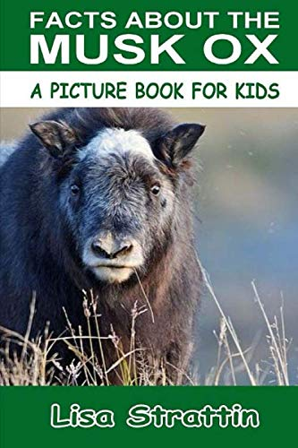 9781535308793: Facts About The Musk Ox (A Picture Book For Kids, Vol 109)