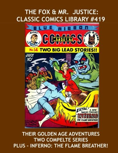 9781535309219: The Fox & Mr. Justice: Classic Comics Library #419: Their Golden Age Adventures -- Two Complete Series! -- Plus: Inferno The Flame Breather --- 400 Pages -- All Stories -- No Ads