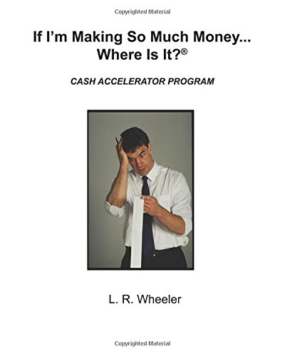 9781535315517: If I'm Making So Much Money...Where Is It?: Cash Accelerator Program