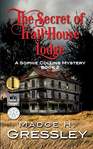 9781535315753: The Secret of Trail House Lodge: A Sophie Collins Mystery Book 2 (Sophie Collins Mysteries) (Volume 2)