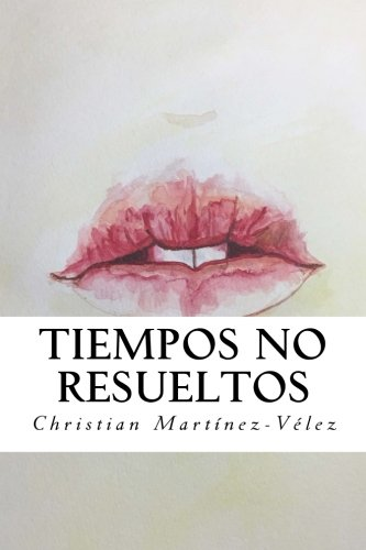 Tiempos no resueltos (Spanish Edition): Christian Martinez-Velez