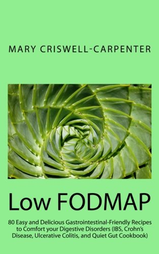 Low Fodmap: 80 Easy and Delicious Gastrointestinal-Friendly: Criswell-Carpenter, Mary