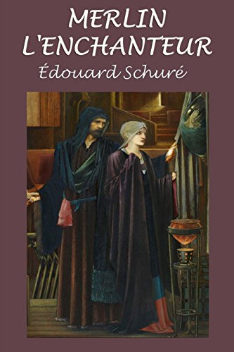 Merlin L'Enchanteur: Legende Dramatique - Trilogie: Schure, Edouard