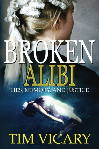 Broken Alibi: Lies, Memory and Justice: Vicary, Tim