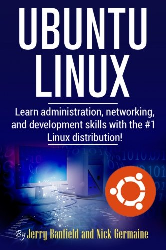 Ubuntu Linux: Learn administration, networking, and development skills with the #1 Linux ...