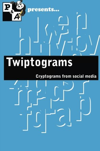 9781535328661: Twiptograms: Cryptograms from the Twitterverse (Volume 1)