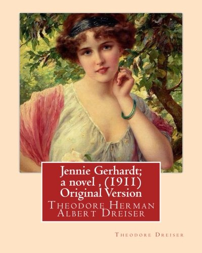 Jennie Gerhardt; A Novel, by Theodore Dreiser: Dreiser, Theodore
