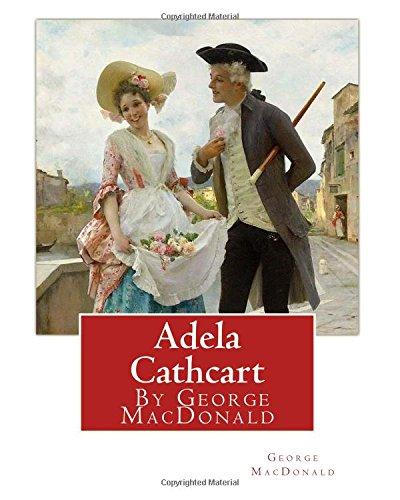 9781535332088: Adela Cathcart, By George MacDonald