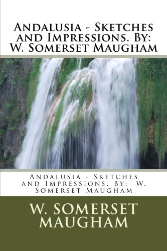 9781535336161: Andalusia - Sketches and Impressions. By: W. Somerset Maugham